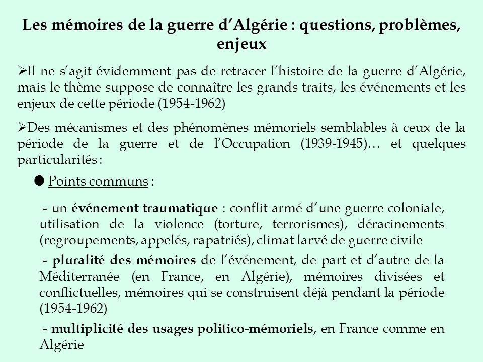 Les mémoires de la guerre dAlgérie : questions, problèmes, enjeux Il ne sagit évidemment pas de retracer lhistoire de la guerre dAlgérie, mais le thèm