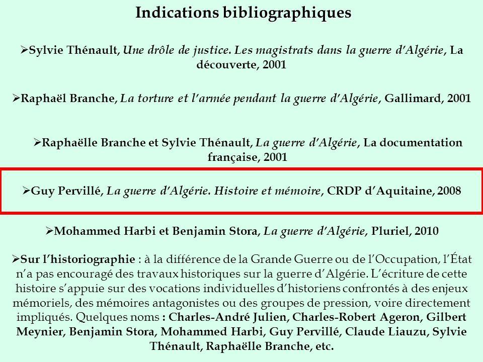Indications bibliographiques Raphaël Branche, La torture et larmée pendant la guerre dAlgérie, Gallimard, 2001 Sylvie Thénault, Une drôle de justice.