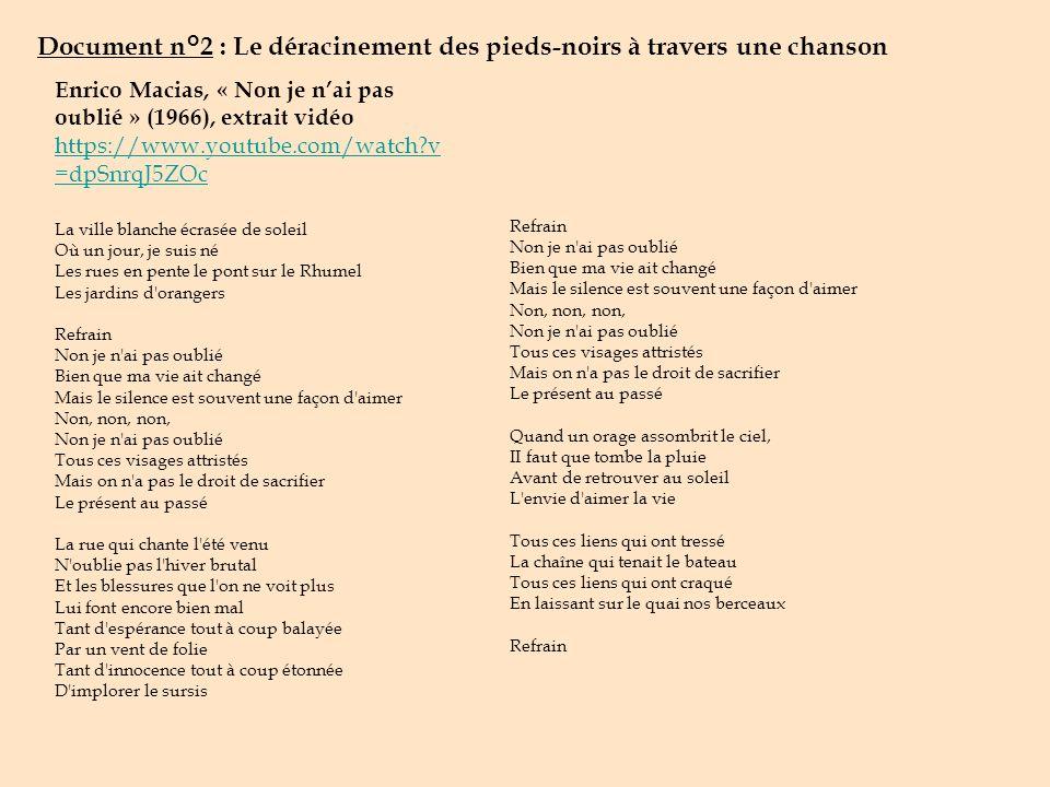 Document n°2 : Le déracinement des pieds-noirs à travers une chanson Enrico Macias, « Non je nai pas oublié » (1966), extrait vidéo https://www.youtub