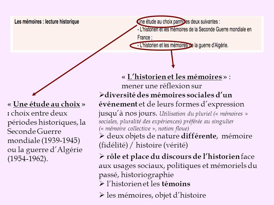 « Une étude au choix » : choix entre deux périodes historiques, la Seconde Guerre mondiale (1939-1945) ou la guerre dAlgérie (1954-1962). « Lhistorien