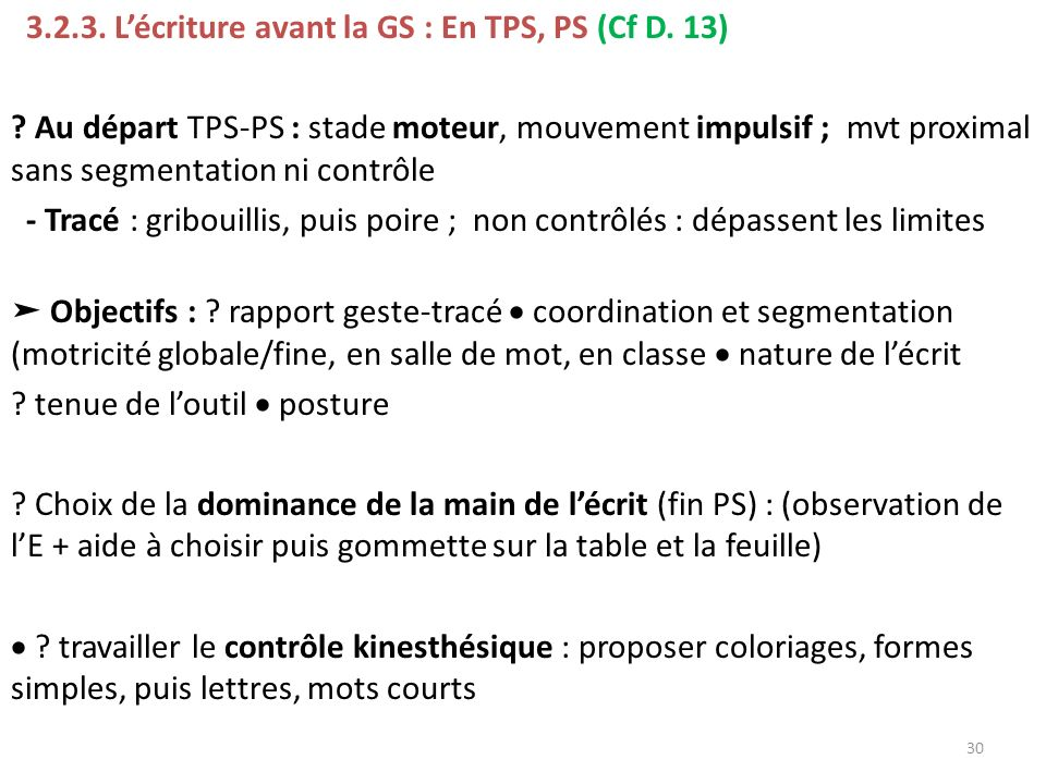 3.2.3. Lécriture avant la GS : En TPS, PS (Cf D. 13) ? Au départ TPS-PS : stade moteur, mouvement impulsif ; mvt proximal sans segmentation ni contrôl