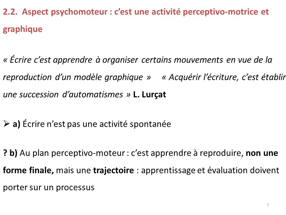 2.2. Aspect psychomoteur : cest une activité perceptivo-motrice et graphique « Écrire cest apprendre à organiser certains mouvements en vue de la repr