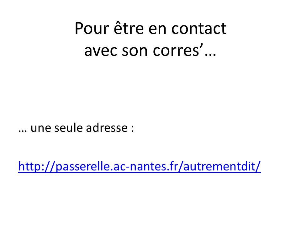 Pour être en contact avec son corres… … une seule adresse : http://passerelle.ac-nantes.fr/autrementdit/