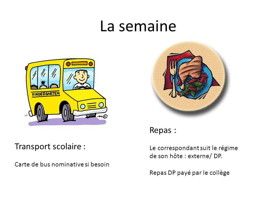 La semaine Transport scolaire : Carte de bus nominative si besoin Repas : Le correspondant suit le régime de son hôte : externe/ DP. Repas DP payé par