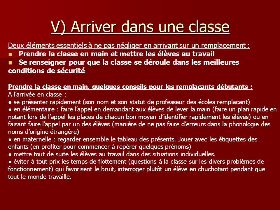 V) Arriver dans une classe Deux éléments essentiels à ne pas négliger en arrivant sur un remplacement : Prendre la classe en main et mettre les élèves