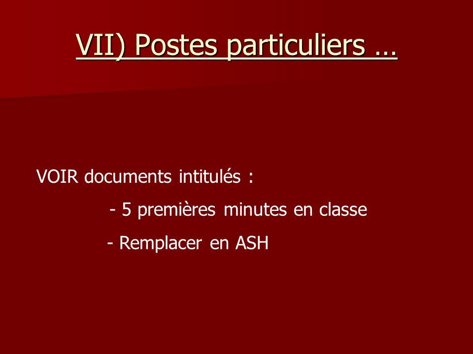 VII) Postes particuliers … VOIR documents intitulés : - 5 premières minutes en classe - Remplacer en ASH