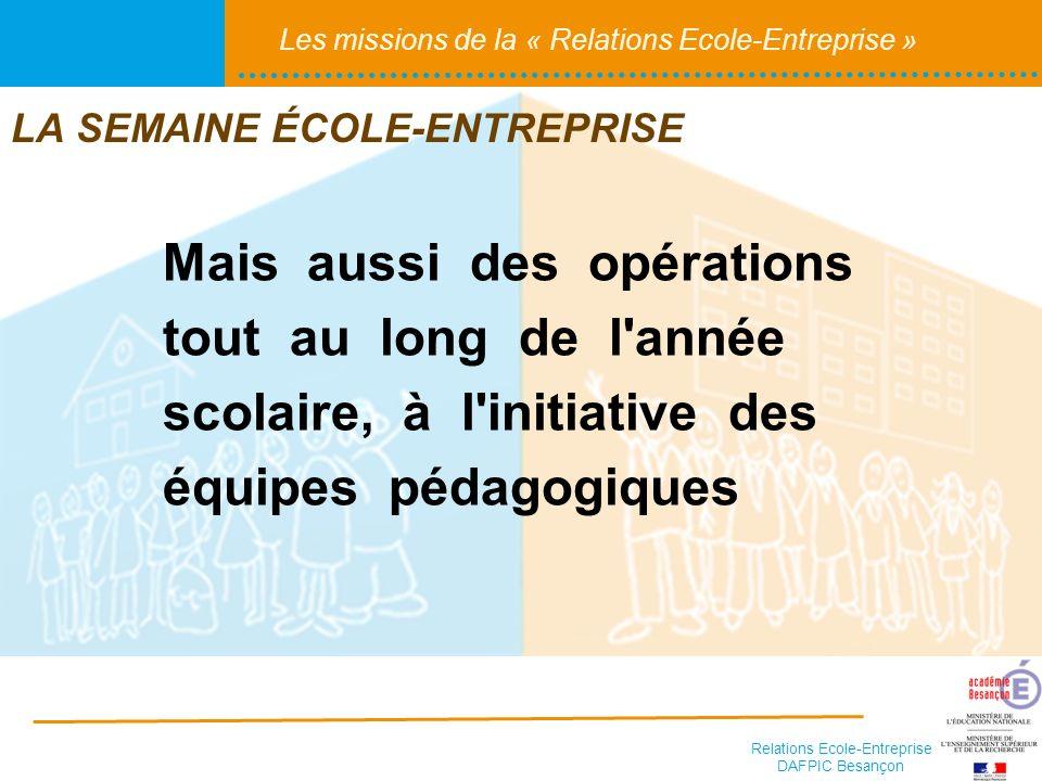 Relations Ecole-Entreprise DAFPIC Besançon Les missions de la « Relations Ecole-Entreprise » Mais aussi des opérations tout au long de l'année scolair