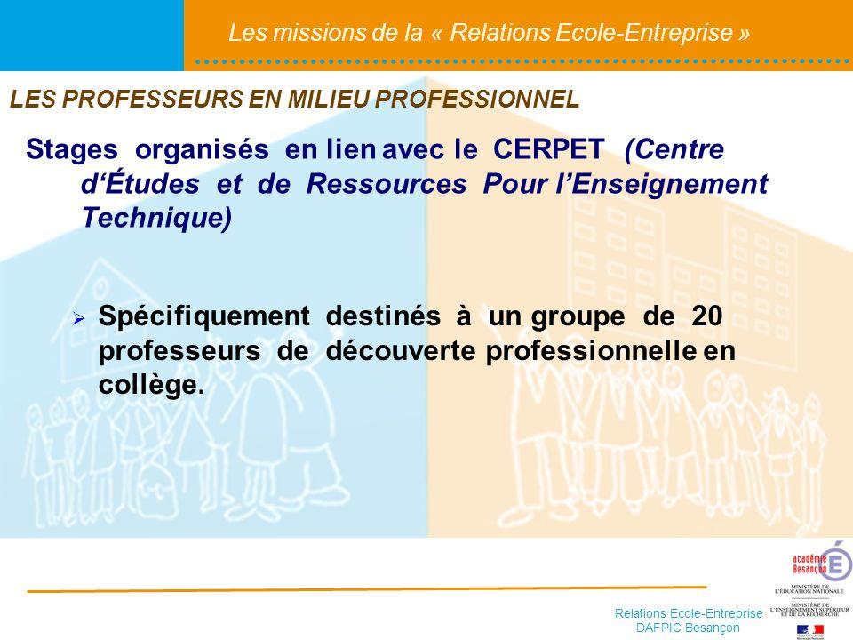 Relations Ecole-Entreprise DAFPIC Besançon Les missions de la « Relations Ecole-Entreprise » Stages organisés en lien avec le CERPET (Centre dÉtudes e
