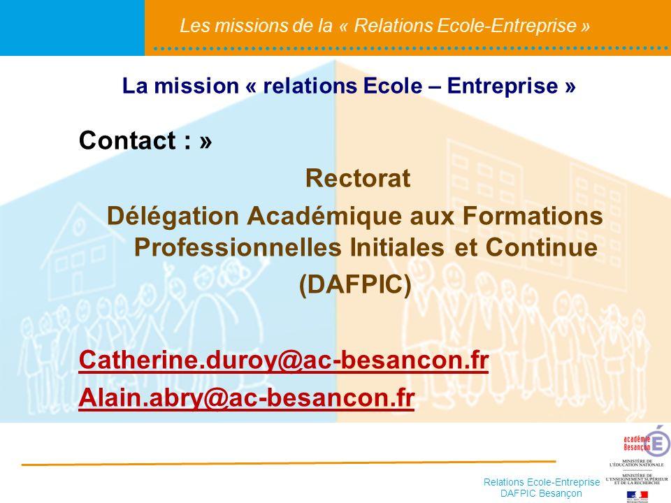 Relations Ecole-Entreprise DAFPIC Besançon Les missions de la « Relations Ecole-Entreprise » Contact : » Rectorat Délégation Académique aux Formations