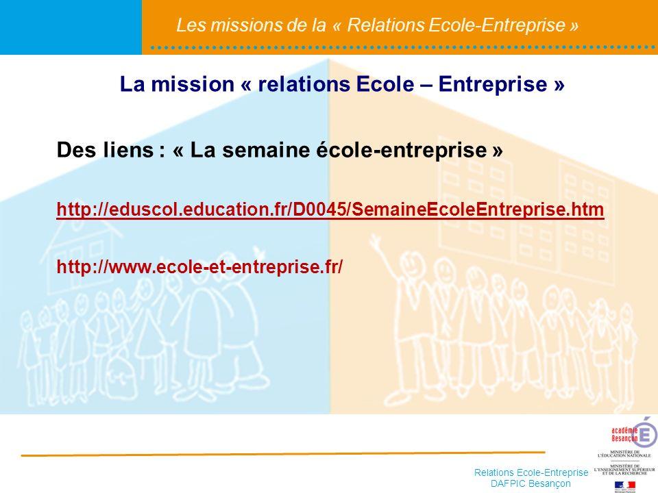 Relations Ecole-Entreprise DAFPIC Besançon Les missions de la « Relations Ecole-Entreprise » Des liens : « La semaine école-entreprise » http://edusco