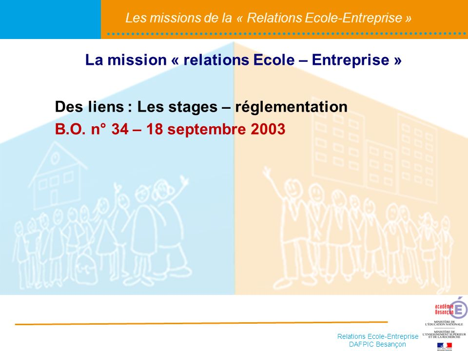 Relations Ecole-Entreprise DAFPIC Besançon Les missions de la « Relations Ecole-Entreprise » Des liens : Les stages – réglementation B.O.