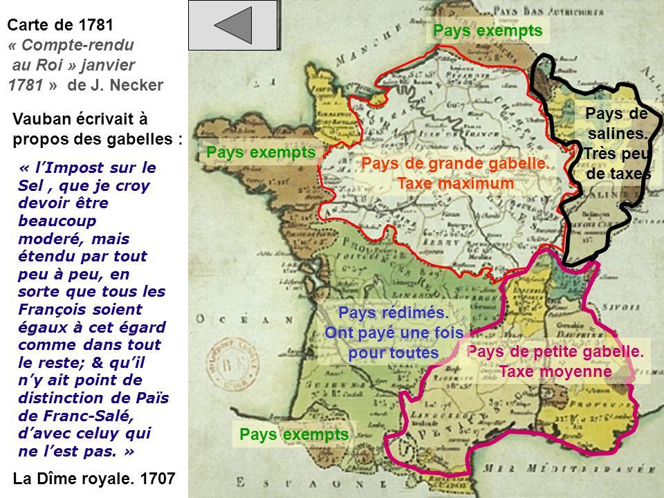 Pays de grande gabelle. Taxe maximum Carte de 1781 « Compte-rendu au Roi » janvier 1781 » de J. Necker Pays de petite gabelle. Taxe moyenne Vauban écr