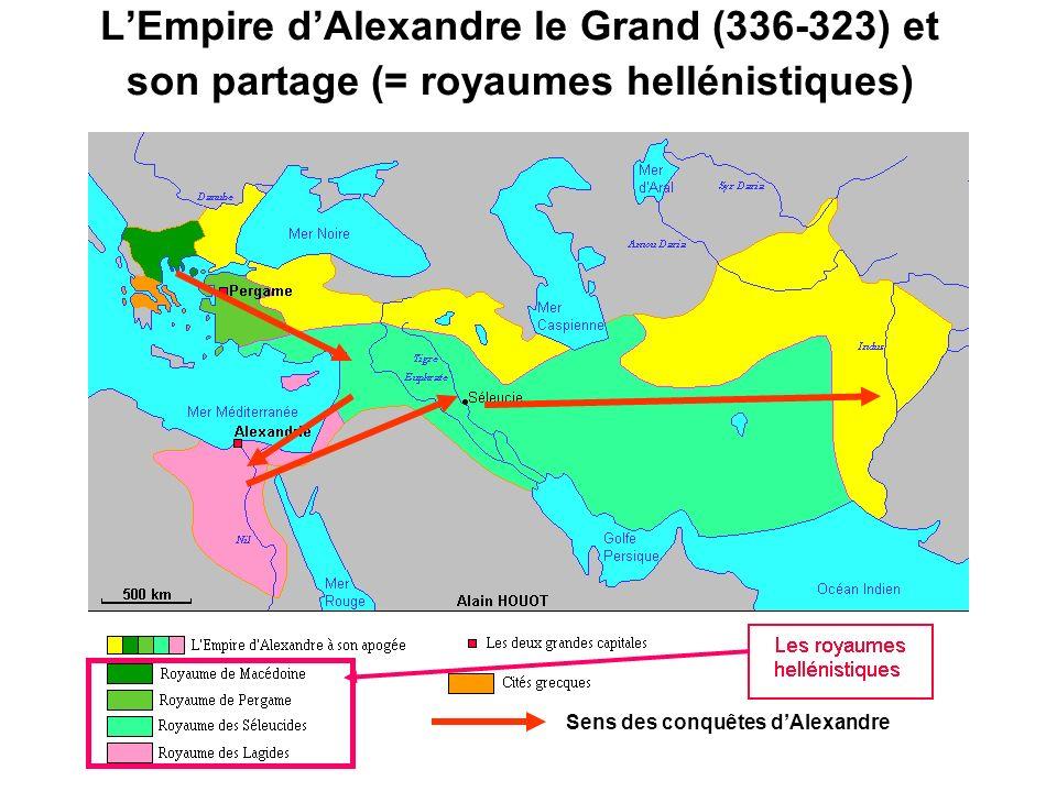 LEmpire dAlexandre le Grand (336-323) et son partage (= royaumes hellénistiques) Sens des conquêtes dAlexandre