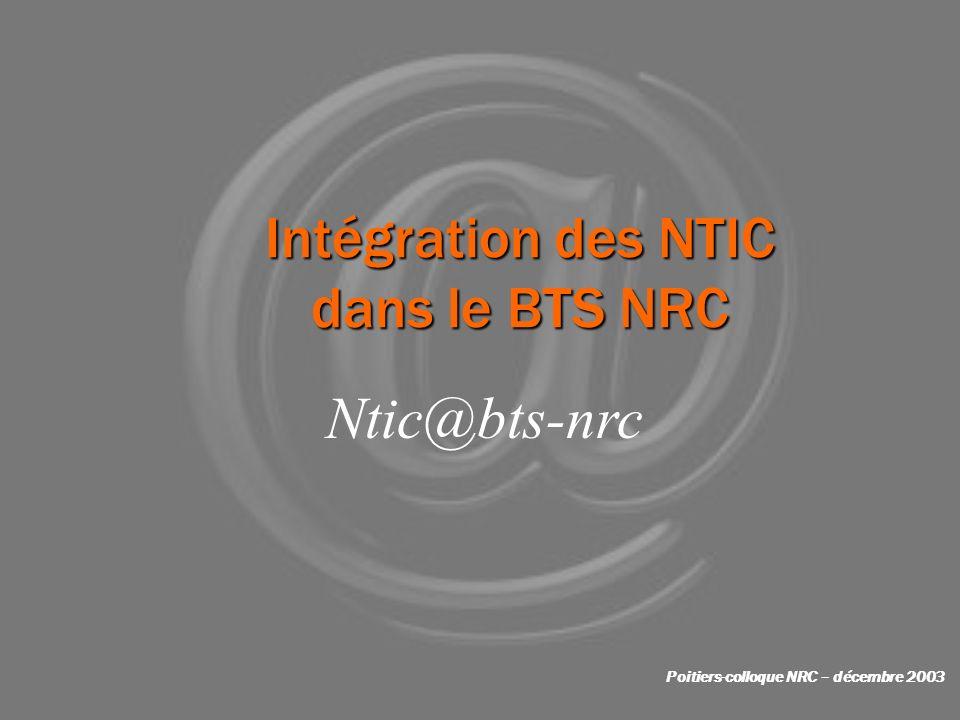 Intégration des NTIC dans le BTS NRC Poitiers-colloque NRC – décembre 2003 Ntic@bts-nrc