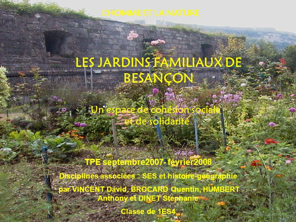 LHOMME ET LA NATURE LES JARDINS FAMILIAUX DE BESANÇON TPE septembre2007- février2008 Disciplines associées : SES et histoire-géographie par VINCENT Da