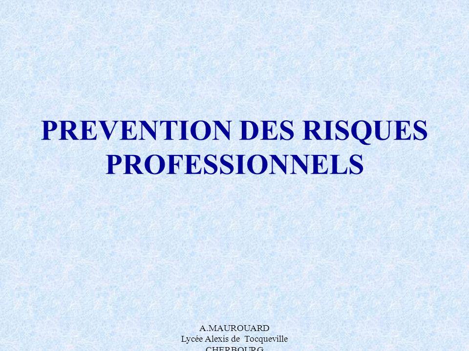 A.MAUROUARD Lycée Alexis de Tocqueville CHERBOURG PREVENTION DES RISQUES PROFESSIONNELS