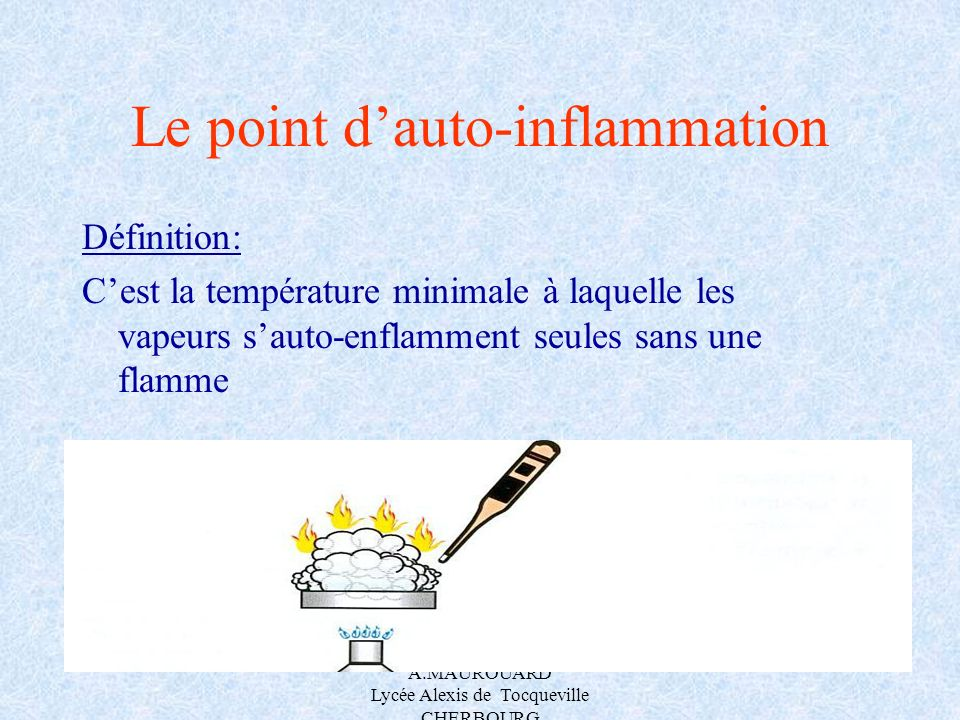A.MAUROUARD Lycée Alexis de Tocqueville CHERBOURG Le point dauto-inflammation Définition: Cest la température minimale à laquelle les vapeurs sauto-en