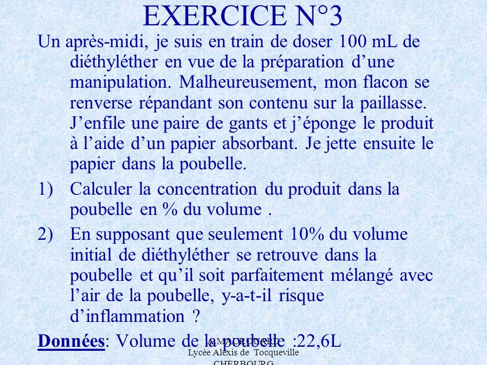A.MAUROUARD Lycée Alexis de Tocqueville CHERBOURG EXERCICE N°3 Un après-midi, je suis en train de doser 100 mL de diéthyléther en vue de la préparatio
