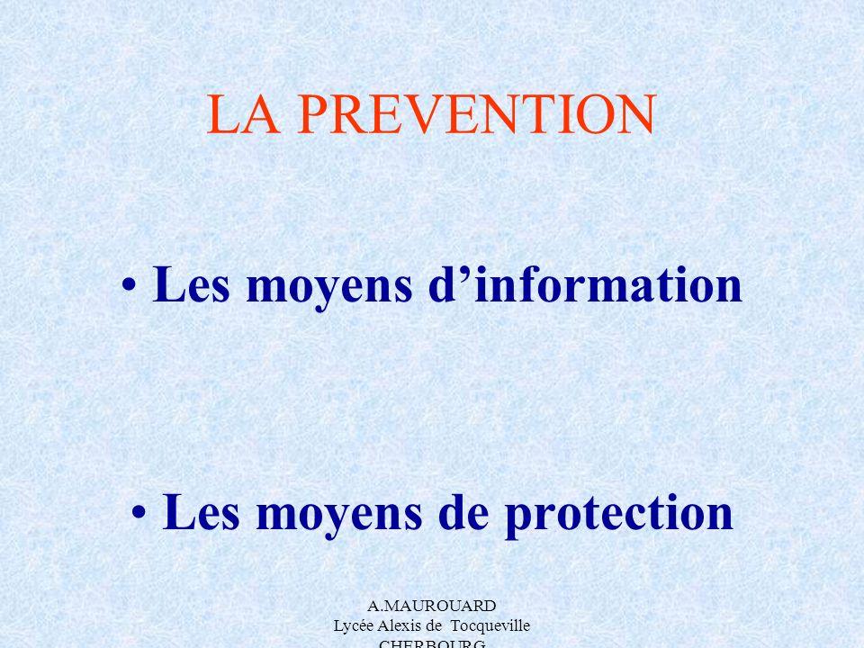 A.MAUROUARD Lycée Alexis de Tocqueville CHERBOURG LA PREVENTION Les moyens dinformation Les moyens de protection