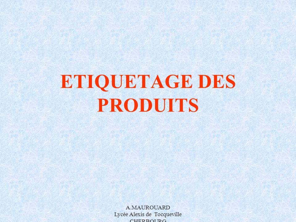 A.MAUROUARD Lycée Alexis de Tocqueville CHERBOURG ETIQUETAGE DES PRODUITS