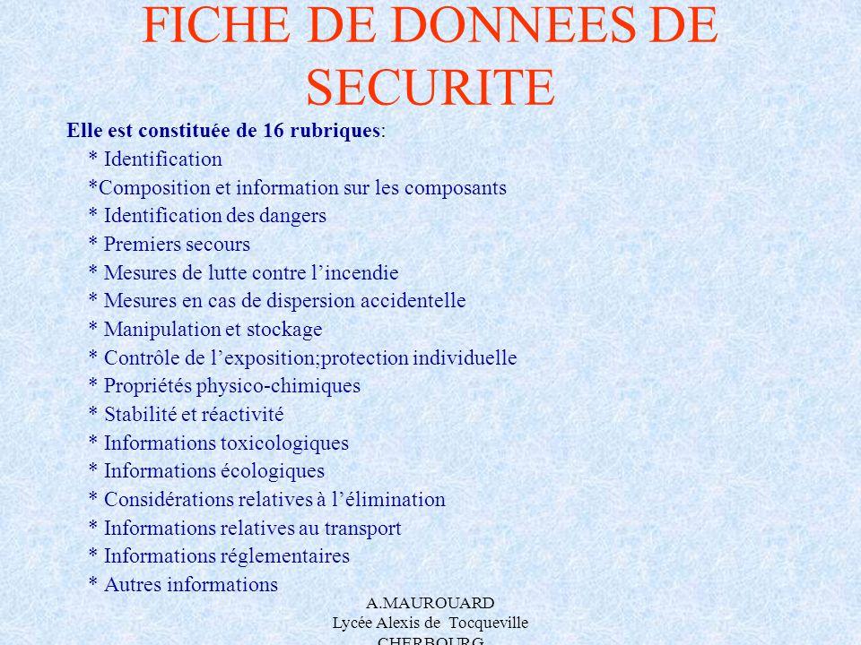 A.MAUROUARD Lycée Alexis de Tocqueville CHERBOURG FICHE DE DONNEES DE SECURITE Elle est constituée de 16 rubriques: * Identification *Composition et i