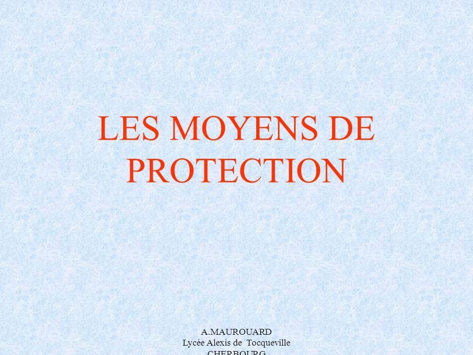 A.MAUROUARD Lycée Alexis de Tocqueville CHERBOURG LES MOYENS DE PROTECTION