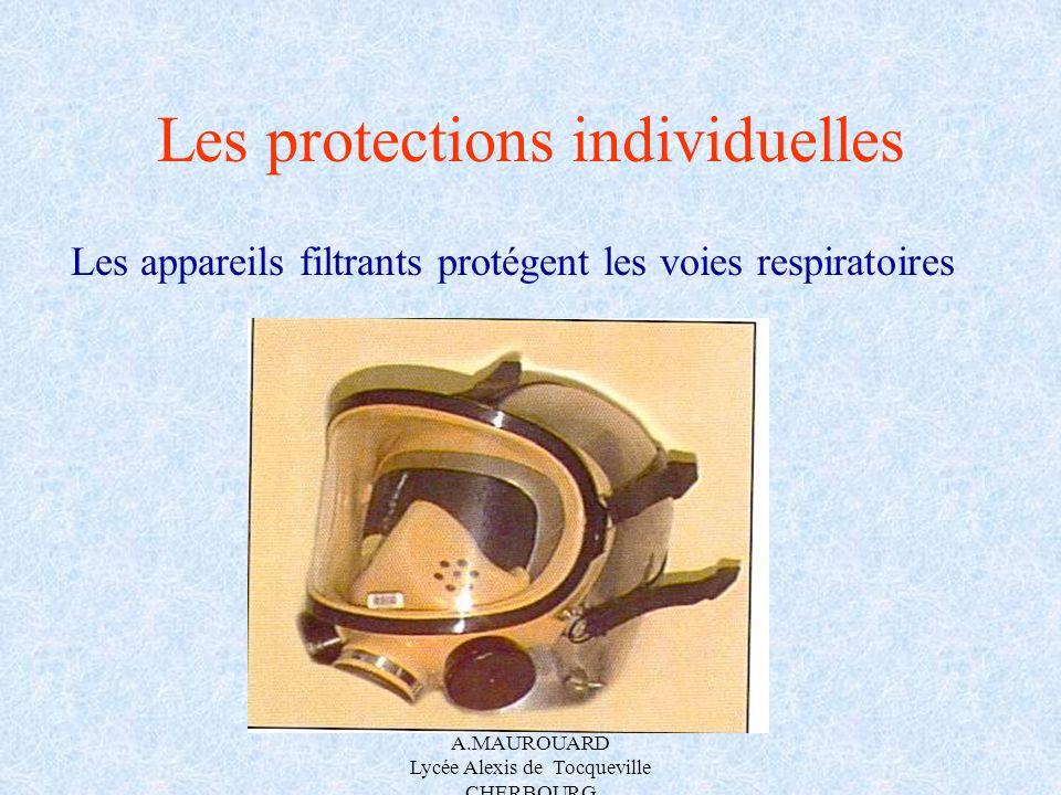A.MAUROUARD Lycée Alexis de Tocqueville CHERBOURG Les protections individuelles Les appareils filtrants protégent les voies respiratoires