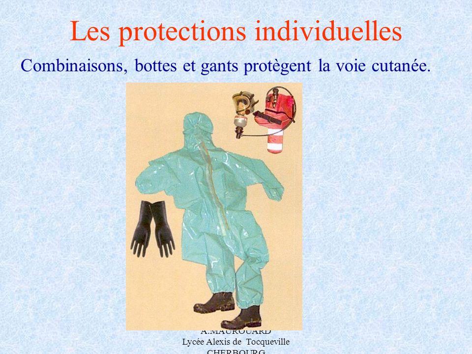 A.MAUROUARD Lycée Alexis de Tocqueville CHERBOURG Les protections individuelles Combinaisons, bottes et gants protègent la voie cutanée.