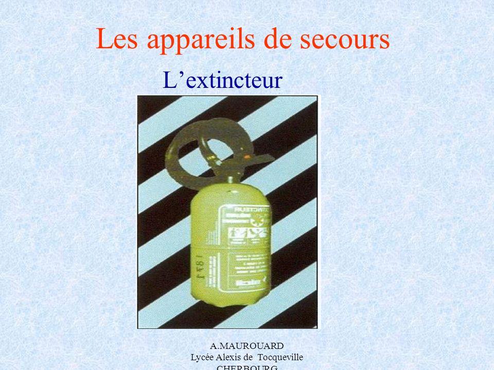 A.MAUROUARD Lycée Alexis de Tocqueville CHERBOURG Les appareils de secours Lextincteur