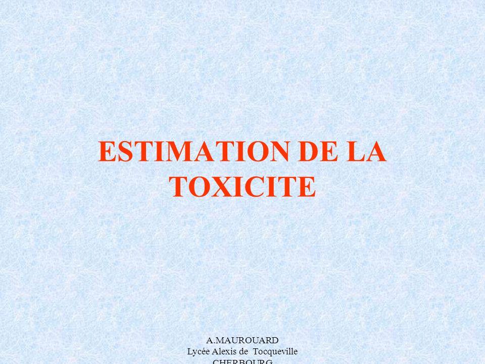 A.MAUROUARD Lycée Alexis de Tocqueville CHERBOURG ESTIMATION DE LA TOXICITE