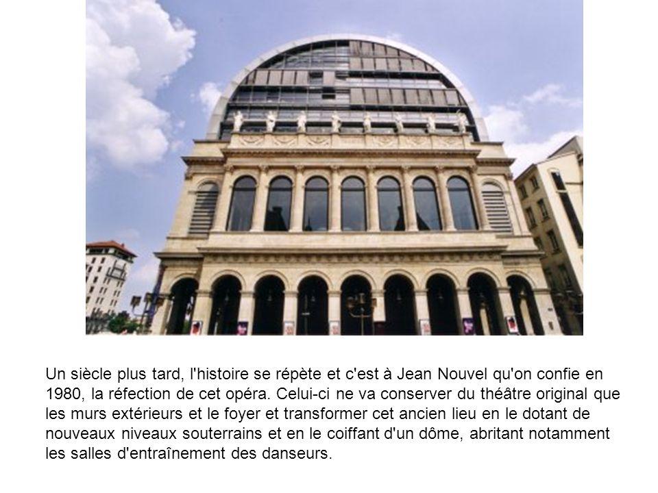 Un siècle plus tard, l'histoire se répète et c'est à Jean Nouvel qu'on confie en 1980, la réfection de cet opéra. Celui-ci ne va conserver du théâtre