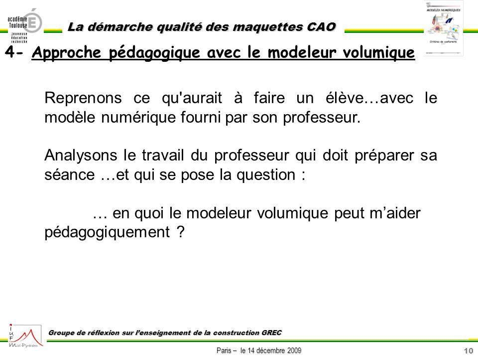10 Paris – le 14 décembre 2009 La démarche qualité des maquettes CAO Groupe de réflexion sur lenseignement de la construction GREC Reprenons ce qu'aur