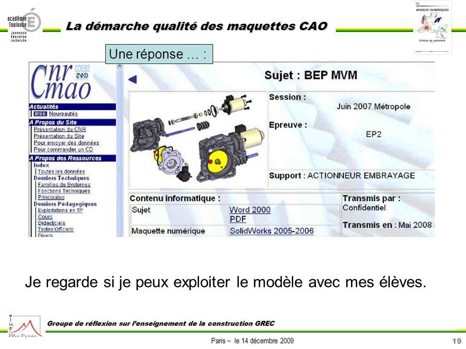 19 Paris – le 14 décembre 2009 La démarche qualité des maquettes CAO Groupe de réflexion sur lenseignement de la construction GREC Une réponse … : Je