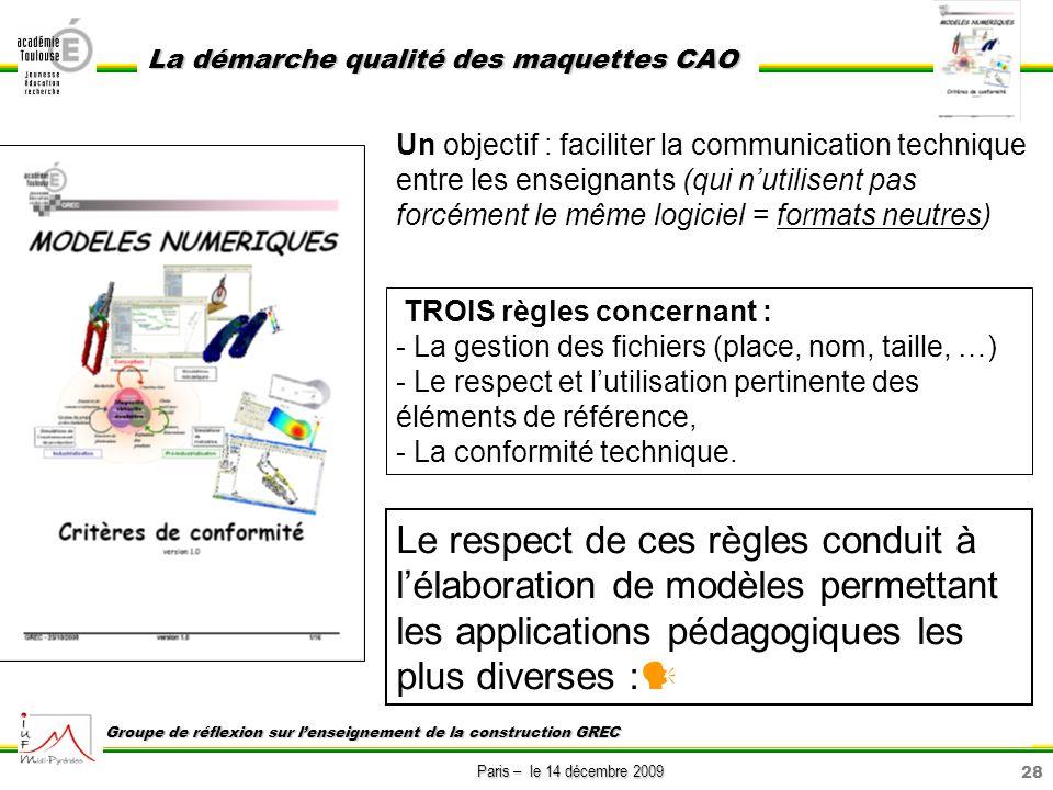 28 Paris – le 14 décembre 2009 La démarche qualité des maquettes CAO Groupe de réflexion sur lenseignement de la construction GREC Un objectif : facil