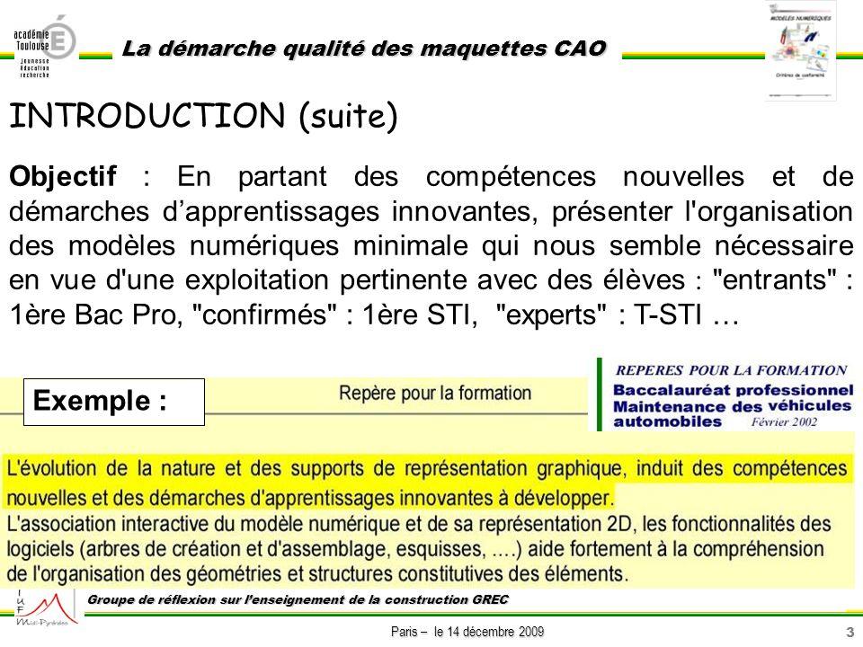 4 Paris – le 14 décembre 2009 La démarche qualité des maquettes CAO Groupe de réflexion sur lenseignement de la construction GREC EXEMPLE (/prétexte) : - support technique : poignée de frein de moto, - élèves : entrants (1 ère année bac pro MVM) Objectif de la présentation : illustrer à partir de loutil CAO la recommandation du référentiel liée à l enseignement de la construction : permettre à l élève d agir en compréhension permettre à l élève dévoluer avec les innovations techniques En ce sens, lobjectif des enseignements des savoirs et compétences construits est double : - être loutil de compréhension des systèmes, afin de mener la démarche de diagnostic la plus pertinente, - être une base de culture de la technologie mécanique, afin de permettre à lélève dévoluer avec les innovations techniques