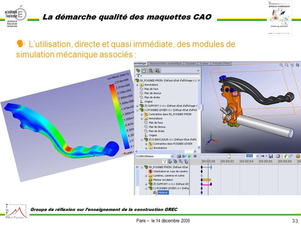 33 Paris – le 14 décembre 2009 La démarche qualité des maquettes CAO Groupe de réflexion sur lenseignement de la construction GREC Lutilisation, direc