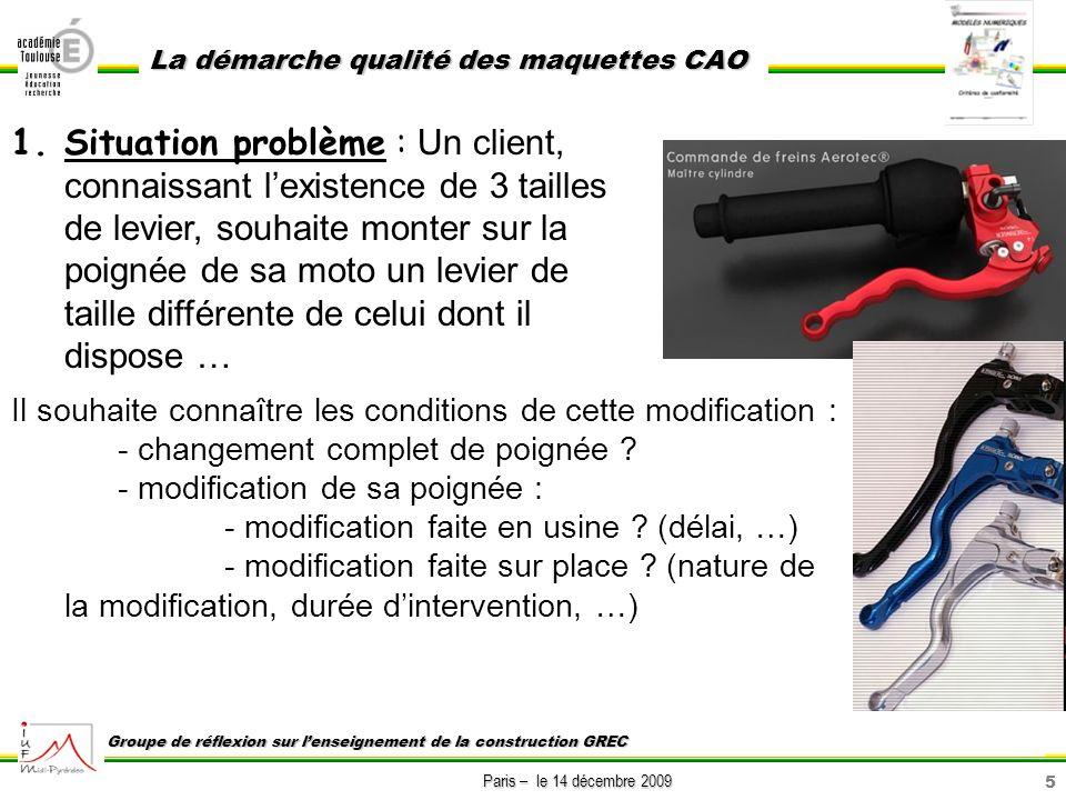 5 Paris – le 14 décembre 2009 La démarche qualité des maquettes CAO Groupe de réflexion sur lenseignement de la construction GREC 1.Situation problème