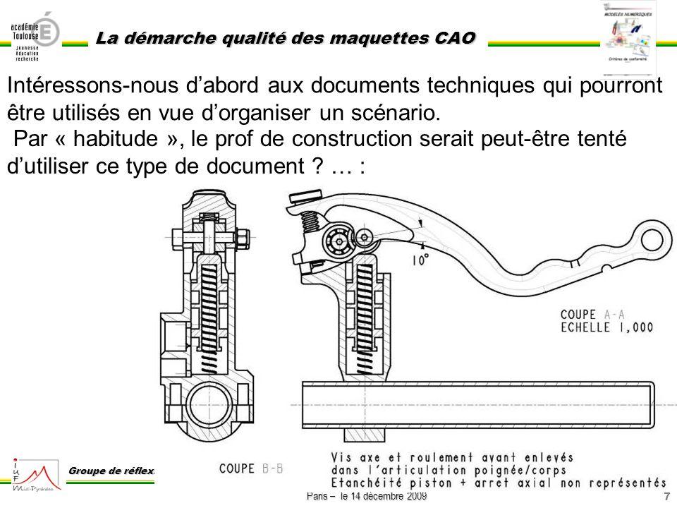 8 Paris – le 14 décembre 2009 La démarche qualité des maquettes CAO Groupe de réflexion sur lenseignement de la construction GREC Il devra alors se poser un certain nombre de questions : - toutes les informations nécessaires à létude du problème posé sont-elles ici accessibles .