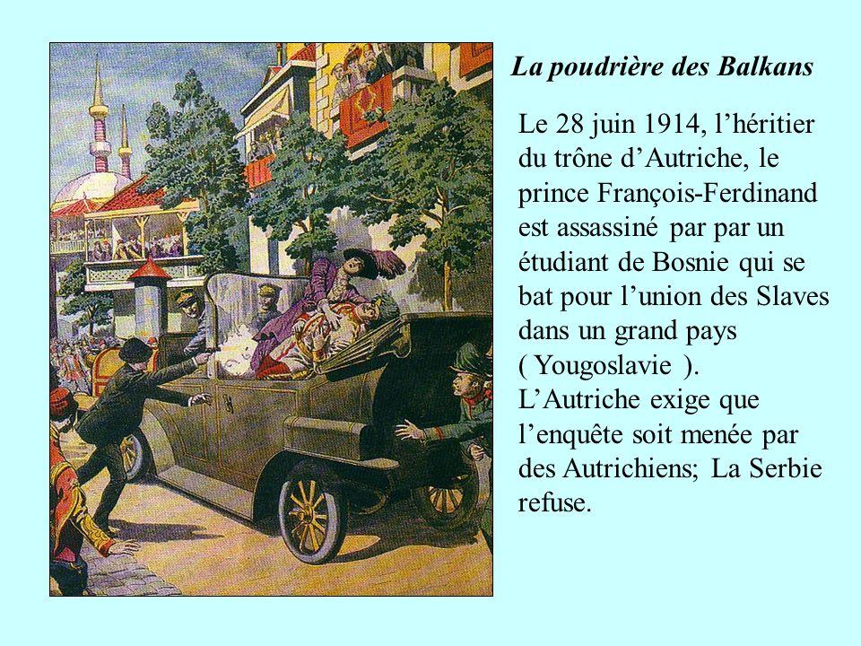 La poudrière des Balkans Le 28 juin 1914, lhéritier du trône dAutriche, le prince François-Ferdinand est assassiné par par un étudiant de Bosnie qui s