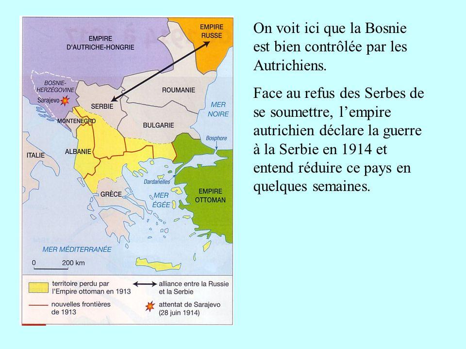 On voit ici que la Bosnie est bien contrôlée par les Autrichiens. Face au refus des Serbes de se soumettre, lempire autrichien déclare la guerre à la