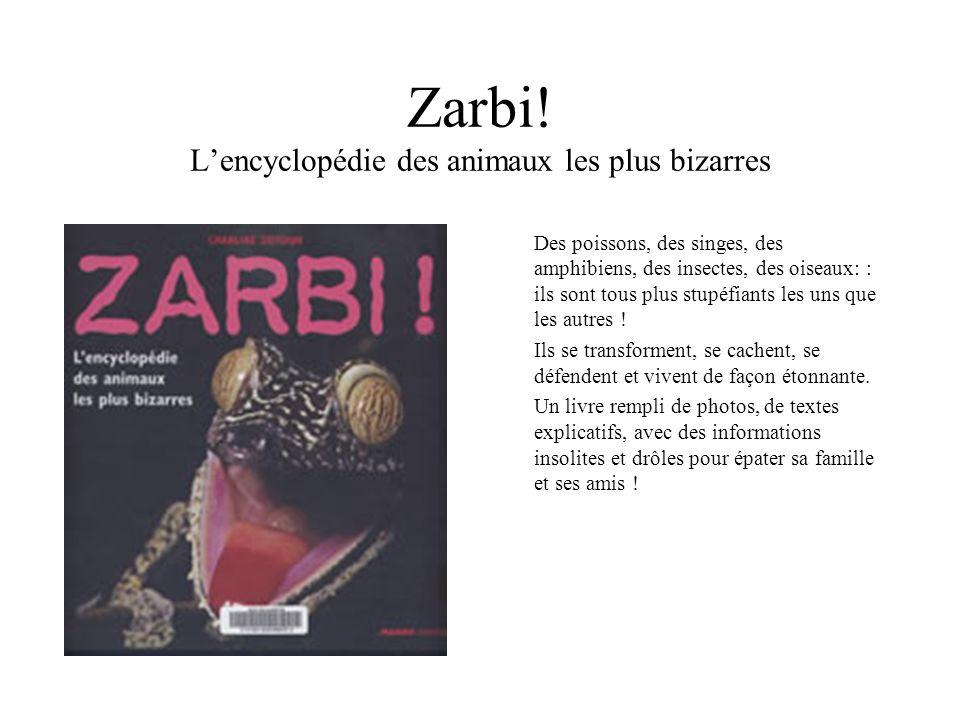 Zarbi! Lencyclopédie des animaux les plus bizarres Des poissons, des singes, des amphibiens, des insectes, des oiseaux: : ils sont tous plus stupéfian