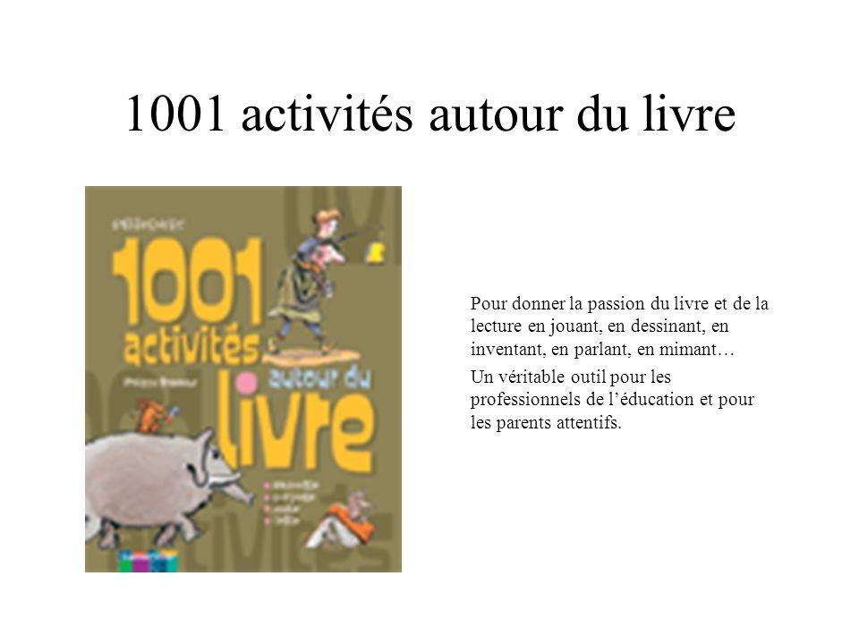 1001 activités autour du livre Pour donner la passion du livre et de la lecture en jouant, en dessinant, en inventant, en parlant, en mimant… Un vérit
