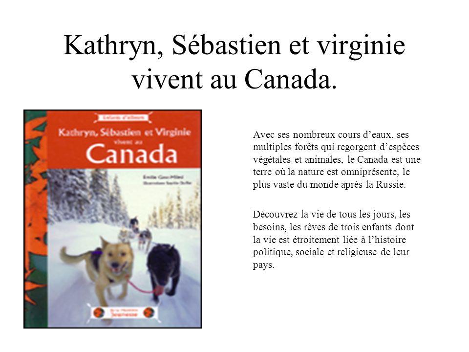 Kathryn, Sébastien et virginie vivent au Canada. Avec ses nombreux cours deaux, ses multiples forêts qui regorgent despèces végétales et animales, le
