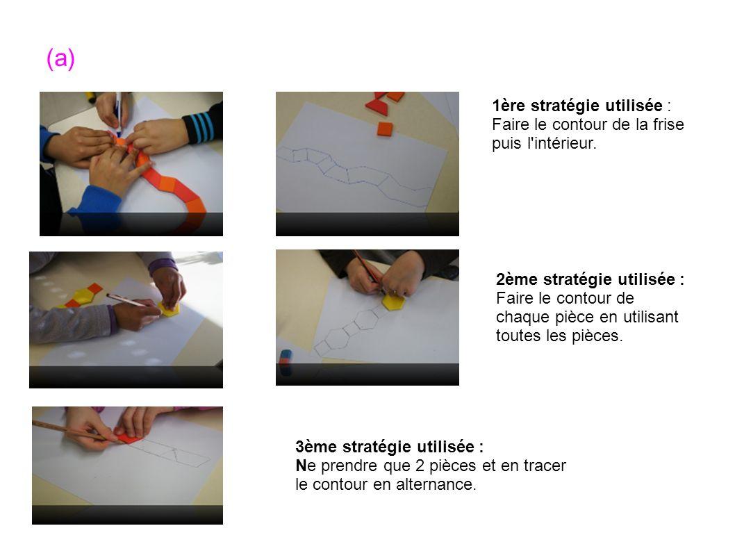 (a) 1ère stratégie utilisée : Faire le contour de la frise puis l'intérieur. 2ème stratégie utilisée : Faire le contour de chaque pièce en utilisant t