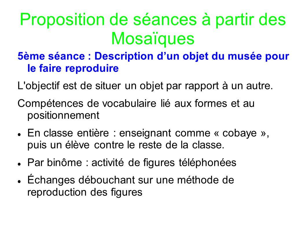 Proposition de séances à partir des Mosaïques 5ème séance : Description dun objet du musée pour le faire reproduire L'objectif est de situer un objet