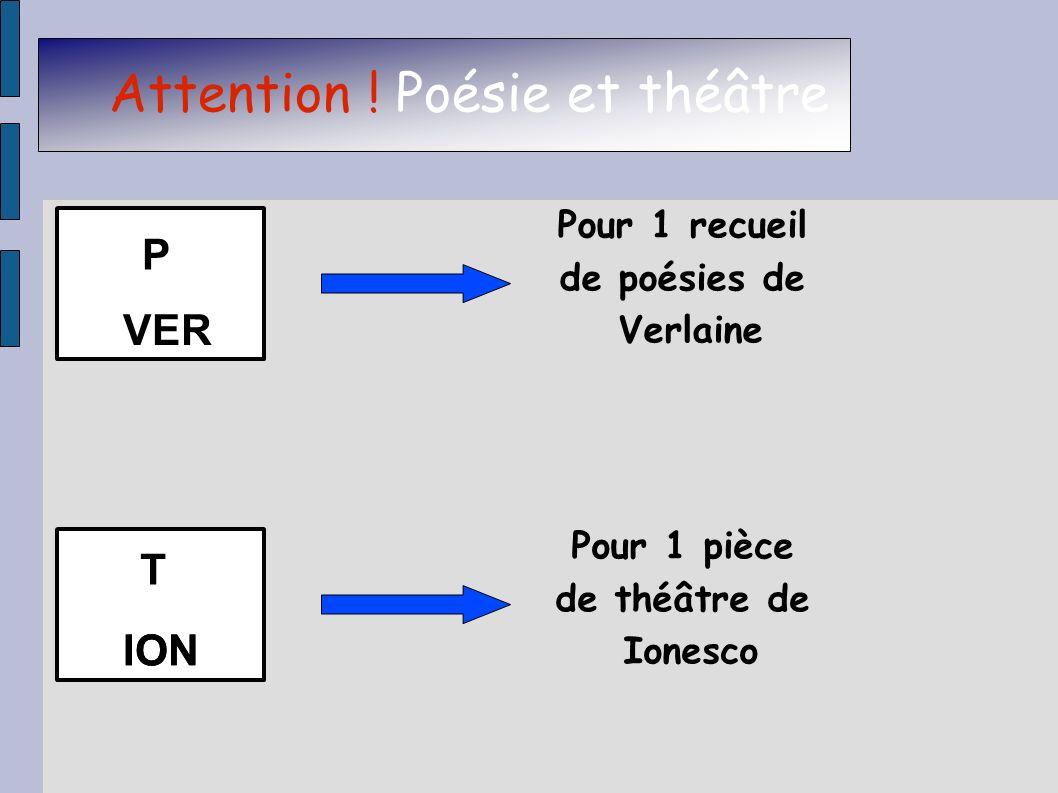 Attention ! Poésie et théâtre Pour 1 pièce de théâtre de Ionesco VER P T ION Pour 1 recueil de poésies de Verlaine