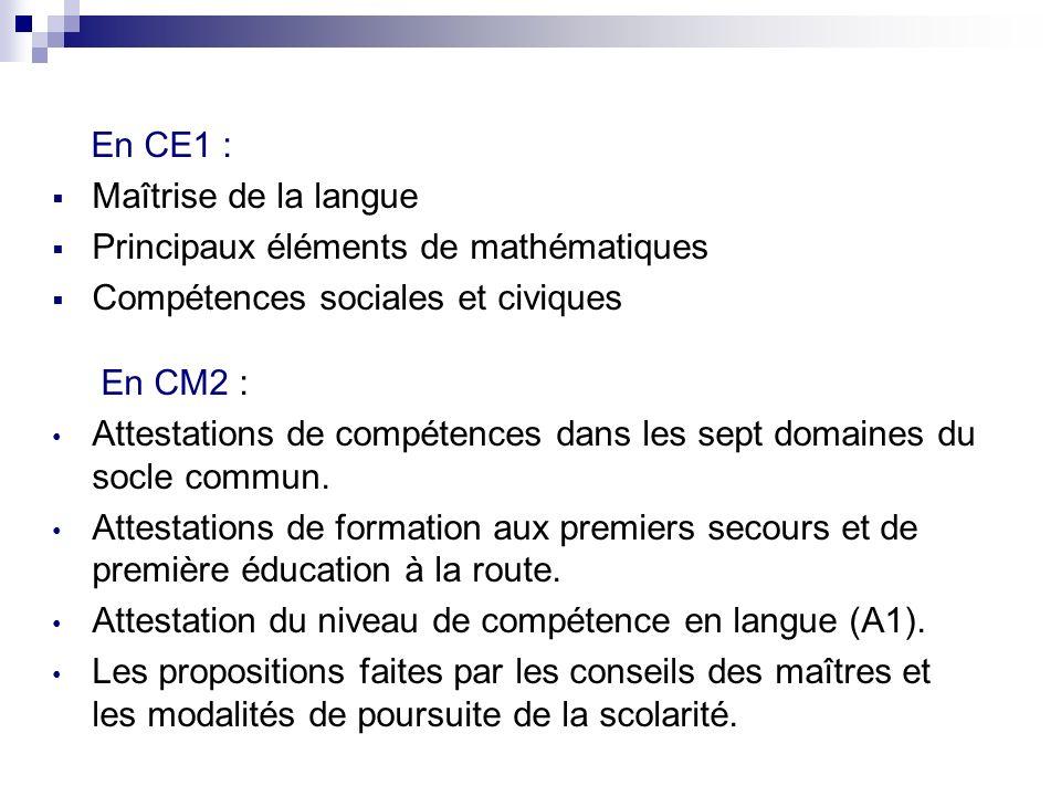 En CE1 : Maîtrise de la langue Principaux éléments de mathématiques Compétences sociales et civiques En CM2 : Attestations de compétences dans les sep