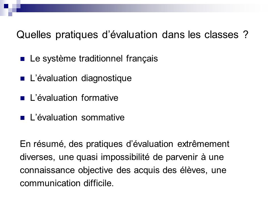 Quelles pratiques dévaluation dans les classes ? Le système traditionnel français Lévaluation diagnostique Lévaluation formative Lévaluation sommative