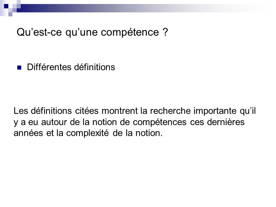Quest-ce quune compétence ? Différentes définitions Les définitions citées montrent la recherche importante quil y a eu autour de la notion de compéte
