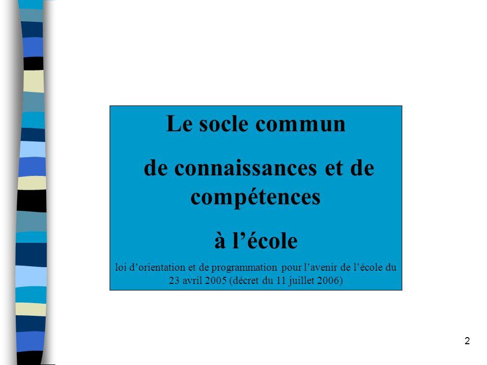 2 Le socle commun de connaissances et de compétences à lécole loi dorientation et de programmation pour lavenir de lécole du 23 avril 2005 (décret du